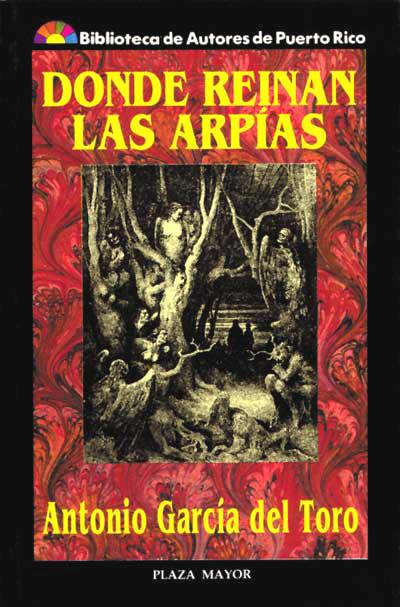 Donde reinan las arpías. Antonio García del Toro.
