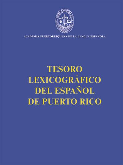Tesoro lexicográfico del español de Puerto Rico.